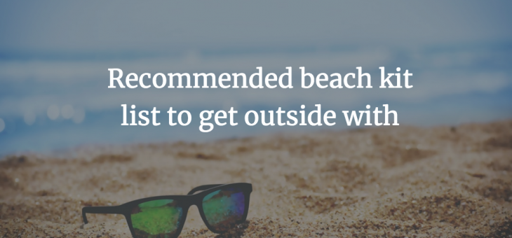 Recommended beach kit list to get outside with in 2018